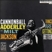 Milt Jackson/Cannonball Adderley: Things Are Getting Better