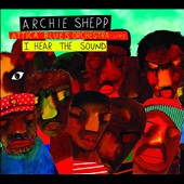 Attica Blues Orchestra/Archie Shepp: I Hear the Sound [Digipak]