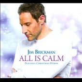 Jim Brickman: All Is Calm: Peaceful Christmas Hymns [Digipak]