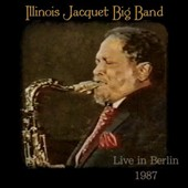 Illinois Jacquet/Illinois Jacquet Big Band: Live in Berlin 1987