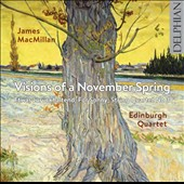 James MacMillan (b.1959): Visions of a November Spring; Etwas zurückhaltend; For Sonny; String Quartet No. 3 / Edinburgh Quartet