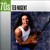 Ted Nugent: The  70s: Ted Nugent *