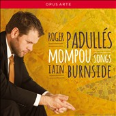 Federico Mompou (1893-1987): Songs / Roger Padullés, tenor; Iain Burnside, piano