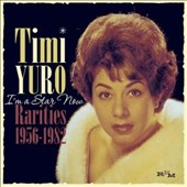 Timi Yuro: I'm a Star Now: Rarities 1956-1982