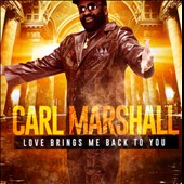 Carl Marshall (R&B): Love Brings Me Back to You