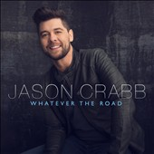 Jason Crabb: Whatever the Road *