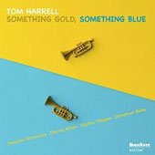 Tom Harrell: Something Gold, Something Blue *