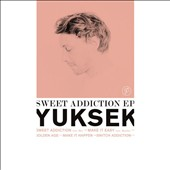 Yuksek: Sweet Addiction [Single]