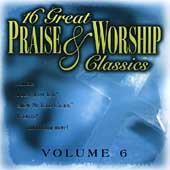 Various Artists: 16 Great Praise & Worship Classics, Vol. 6
