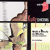 Schwitters: What a Beauty, etc / Die Schwindlinge