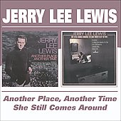 Jerry Lee Lewis: Another Place Another Time/She Still Comes Around