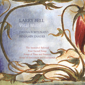 Larry Bell: Vocal Music / D'Anna Fortunato, Larry Bell