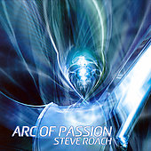 Steve Roach: Arc of Passion