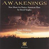 James Pellerite: Awakenings: New Music for Native American Flute by David Yeagley *