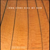 John Come Kiss Me Now / La Beate Olanda Ensemble