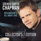 Steven Curtis Chapman: Declaration/All About Love