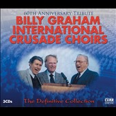 Various Artists: The Billy Graham International Crusade Choirs: The Definitive Collection (60th Anniversary Tribute) [Box]
