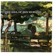 Ben Webster: The Soul of Ben Webster/Gee Baby, Ain't I Good to You/Blues a Plenty