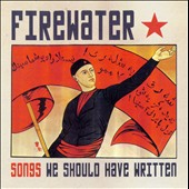Firewater: Songs We Should Have Written