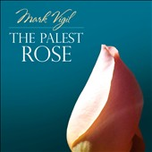 Mark Vigil: The Palest Rose / Vigil, Halay, Pacific Rim Gamelan, Steiberger, Holder,