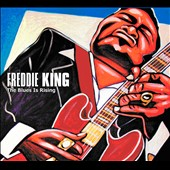 Freddie King: The Blues Is Rising [Digipak]