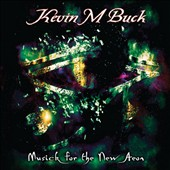 Kevin M. Buck: Musick For the New Aeon