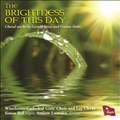 The Brightness of this Day: Choral Works by Gerald Finzi and Gustav Holst / Winchester Cathedral Girls' Choir; Simon Bell, organ