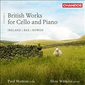 British Works for Cello and Piano, Vol. 3 - works by York Bowen, Arnold Bax and John Ireland / Paul Watkins, cello; Huw Watkins, piano