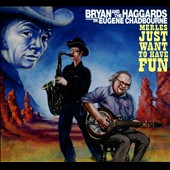 Bryan and the Haggards: Merles Just Want to Have Fun [Digipak]
