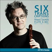 Six Transcriptions of music by Tartini, Bach, Telemann & Marais / Francis Colpron, recorder