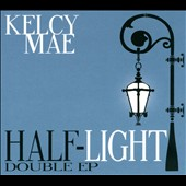 Kelcy Mae: Half-Light Double EP [EP] [Digipak]