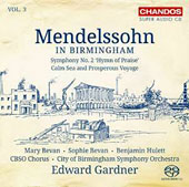 Mendelssohn in Birmingham, Vol. 3: Symphony No. 2 'Hymn of Praise'; Calms Sea and Prosperous Voyage / City of Birmingham SO & Chorus; Edward Gardner