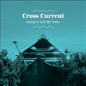 Cross Current: Going to Lift My Voice