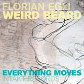 Florian Egli Weird Beard: Everything Moves *