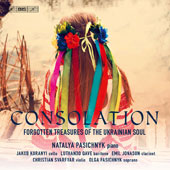 Consolation: Forgotten Treasures of the Ukranian Soul: Chamber Music from the Ukraine / Natalya Pasichnyk, Piano; Luthando Qave, Bar.; Olga Pasichnyk, Sop.