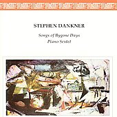 Dankner: Songs of Bygone Days, Piano Sextet