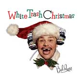 Bob Rivers: White Trash Chistmas *