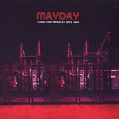 Mayday: I Know Your Troubles Been Long