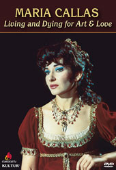 Maria Callas - Living and Dying for Art and Love: A documentary exploring the end of the diva's career [DVD]