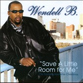 Wendell B: Save a Little Room for Me