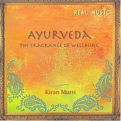 Kiran Murti: Ayurveda: The Fragrance of Wellbeing *
