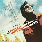 Goran Bregovic: Welcome to Bregovic: The Best of Goran Bregovic