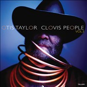 Otis Taylor: Clovis People, Vol. 3