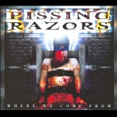 Pissing Razors: Where We Come From [Digipak]