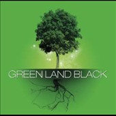Green Land Black: Green Land Black