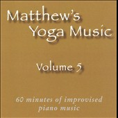 Matt Johnson (Piano 2): Matthew's Yoga Music, Vol. 5