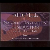 Al di Meola: Diabolic Inventions and Seduction for Solo Guitar, Vol. 1: Music of Astor Piazzolla