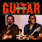 Joe Louis Walker/Otis Grand: Guitar Brothers [Digipak]
