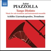 Piazzolla: Tango Distinto - Music for Solo Trombone & Ensemble by Achilles Liarmakopoulos, Piazzolla / Achilles Liarmakopoulos, trombone