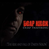 Doap Nixon: Doap Traffiking: The Rise and Fall of Darth Nixon [Digipak]